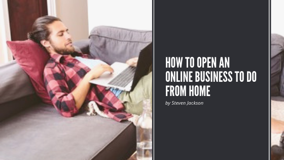 How to open an online business to do from home
